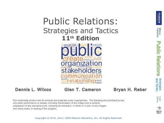 Public Relations:  Strategies and Tactics  11th Edition  Dennis L. Wilcox Glen T. Cameron Bryan H. Reber  This multimedia ...