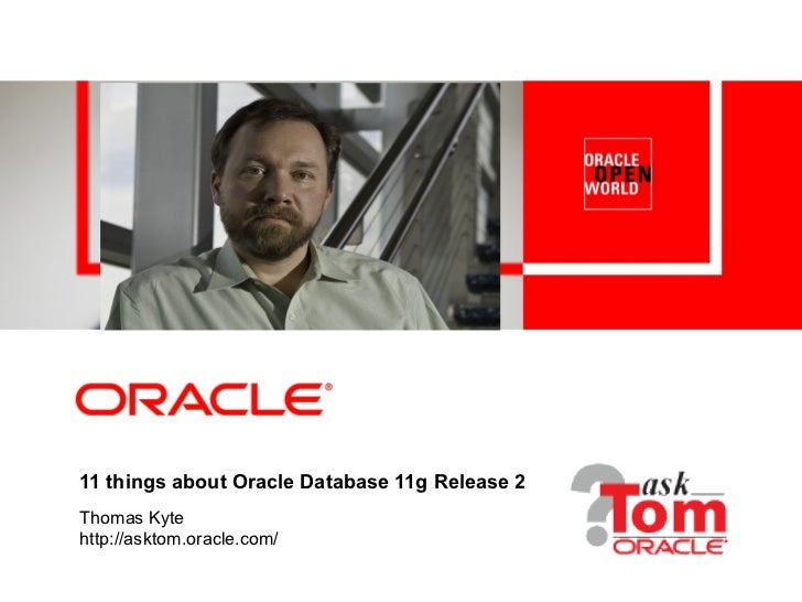 11 things about Oracle Database 11g Release 2Thomas Kytehttp://asktom.oracle.com/