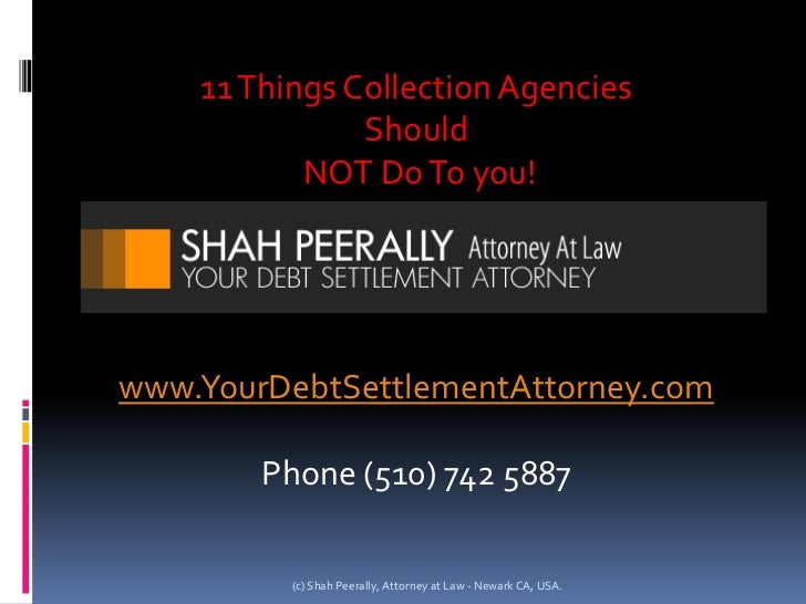11 Things Collection Agencies <br />Should<br /> NOT Do To you!<br />www.YourDebtSettlementAttorney.com<br />Phone (510) 7...