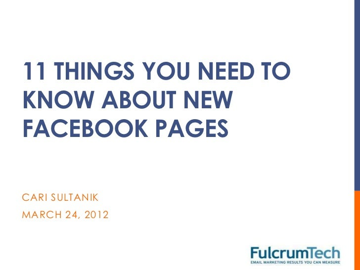 11 THINGS YOU NEED TOKNOW ABOUT NEWFACEBOOK PAGESCARI SULTANIKMARCH 24, 2012