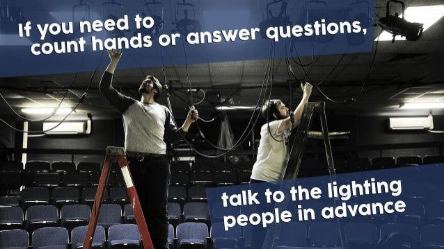 If you need to count hands or answer questions, talk to the lighting people in advance