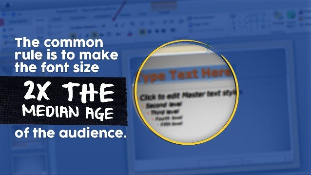2X THE MEDIUM AGE The common rule is to make the font size of the audience.