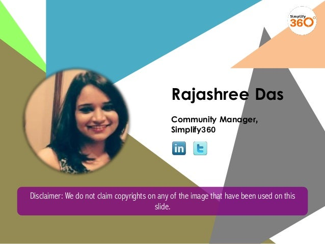 Rajashree Das Community Manager, Simplify360 Disclaimer: We do not claim copyrights on any of the image that have been use...