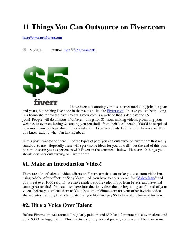 11 Things You Can Outsource on Fiverr.comhttp://www.profitblog.com  11/26/2011       Author: Ben     25 Comments          ...