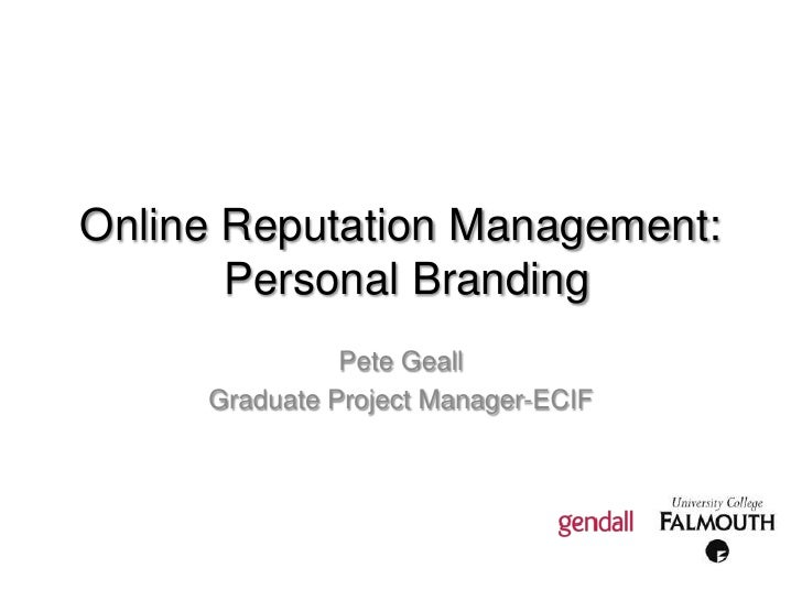 Online Reputation Management:  Personal Branding<br />Pete Geall<br />Graduate Project Manager-ECIF<br />