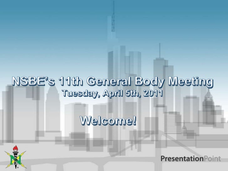 NSBE's 11th General Body MeetingTuesday, April 5th, 2011<br />Welcome!<br />