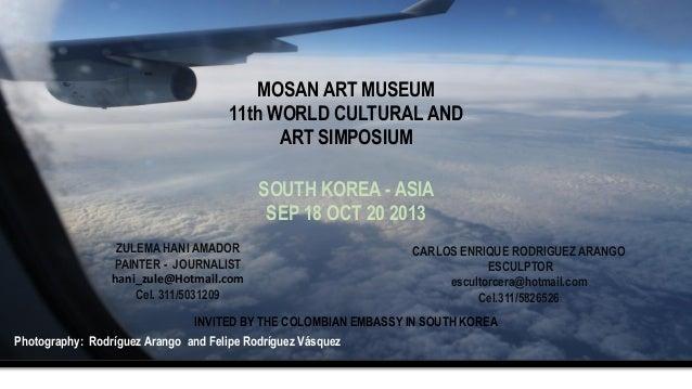 MOSAN ART MUSEUM 11th WORLD CULTURAL AND ART SIMPOSIUM SOUTH KOREA - ASIA SEP 18 OCT 20 2013 ZULEMA HANI AMADOR PAINTER - ...