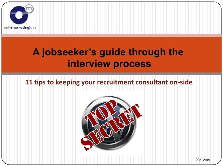 A jobseeker's guide through the          interview process 11 tips to keeping your recruitment consultant on-side         ...