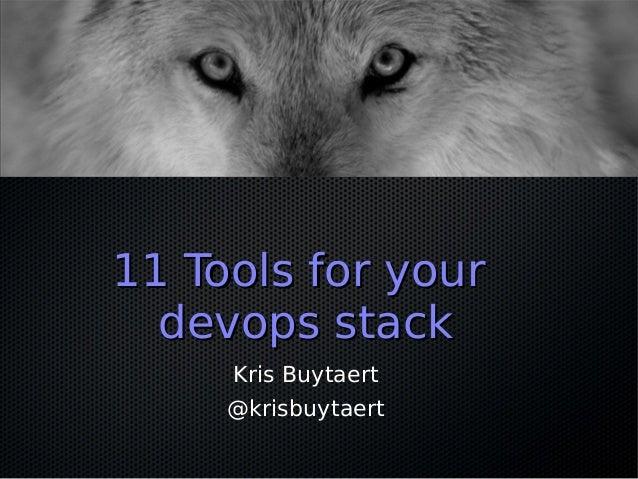 11 Tools for your  devops stack     Kris Buytaert     @krisbuytaert