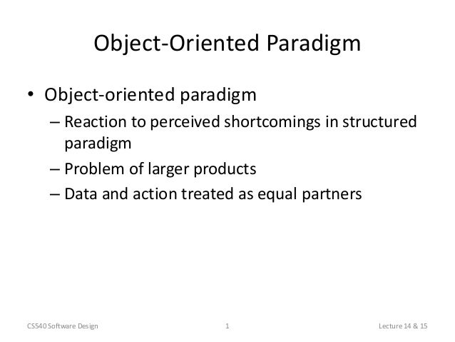 Object-Oriented Paradigm• Object-oriented paradigm      – Reaction to perceived shortcomings in structured        paradigm...