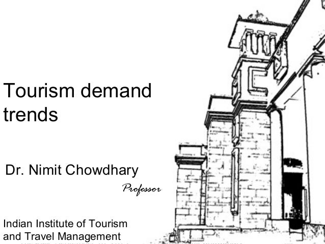 1 Tour Guiding Series Tourism demand trends Dr. Nimit Chowdhary Professor Indian Institute of Tourism and Travel Management