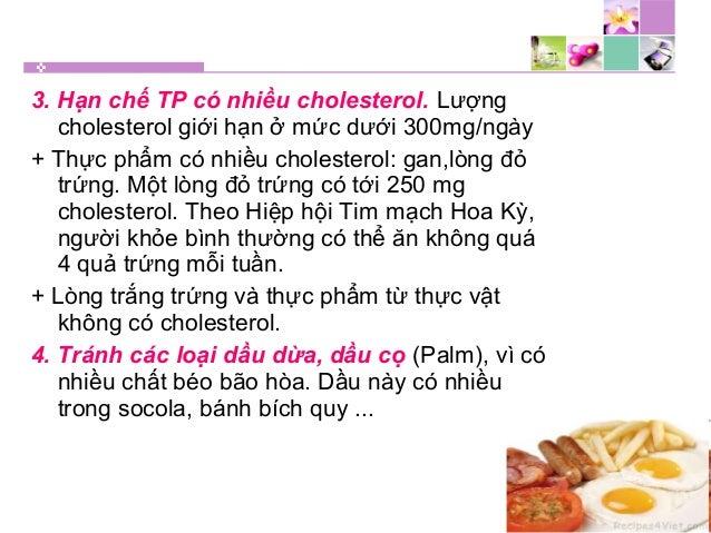 3. Hạn chế TP có nhiều cholesterol. Lượng cholesterol giới hạn ở mức dưới 300mg/ngày + Thực phẩm có nhiều cholesterol: gan...