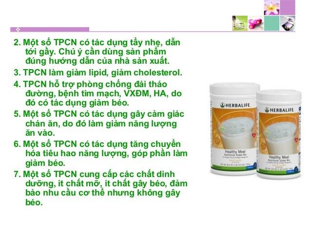 2. Một số TPCN có tác dụng tẩy nhẹ, dẫn tới gầy. Chú ý cần dùng sản phẩm đúng hướng dẫn của nhà sản xuất. 3. TPCN làm giảm...