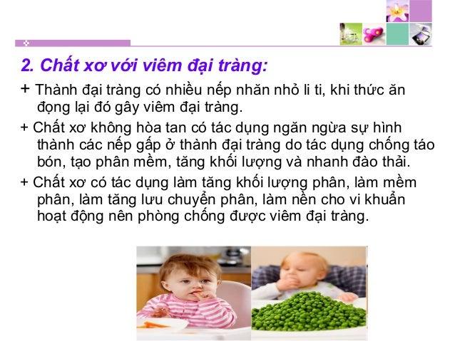 2. Chất xơ với viêm đại tràng: + Thành đại tràng có nhiều nếp nhăn nhỏ li ti, khi thức ăn đọng lại đó gây viêm đại tràng. ...