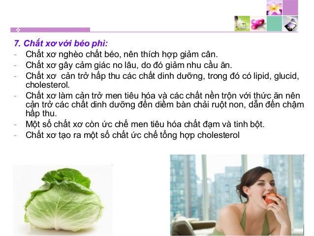 7. Chất xơ với béo phì: - Chất xơ nghèo chất béo, nên thích hợp giảm cân. - Chất xơ gây cảm giác no lâu, do đó giảm nhu cầ...