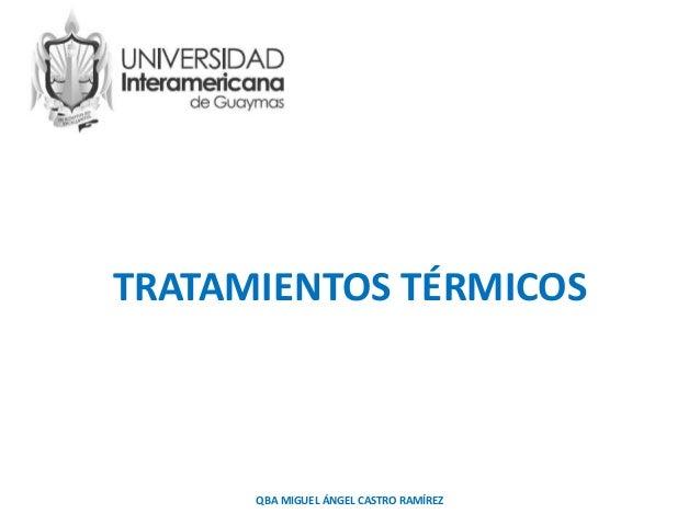 TRATAMIENTOS TÉRMICOS QBA MIGUEL ÁNGEL CASTRO RAMÍREZ