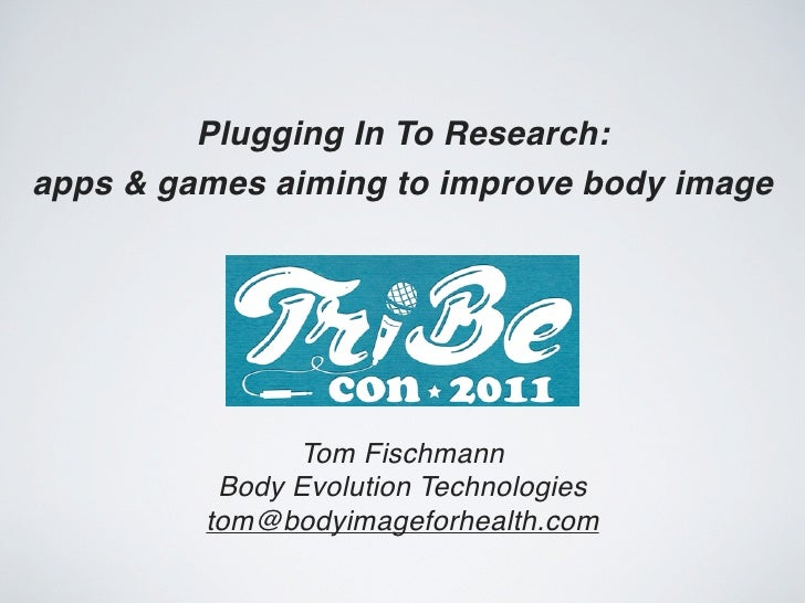 Plugging In To Research:apps & games aiming to improve body image               Tom Fischmann          Body Evolution Tech...