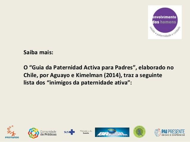 """Saiba mais: O """"Guia da Paternidad Activa para Padres"""", elaborado no Chile, por Aguayo e Kimelman (2014), traz a seguinte l..."""