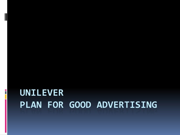 UNILEVERPLAN FOR GOOD ADVERTISING<br />