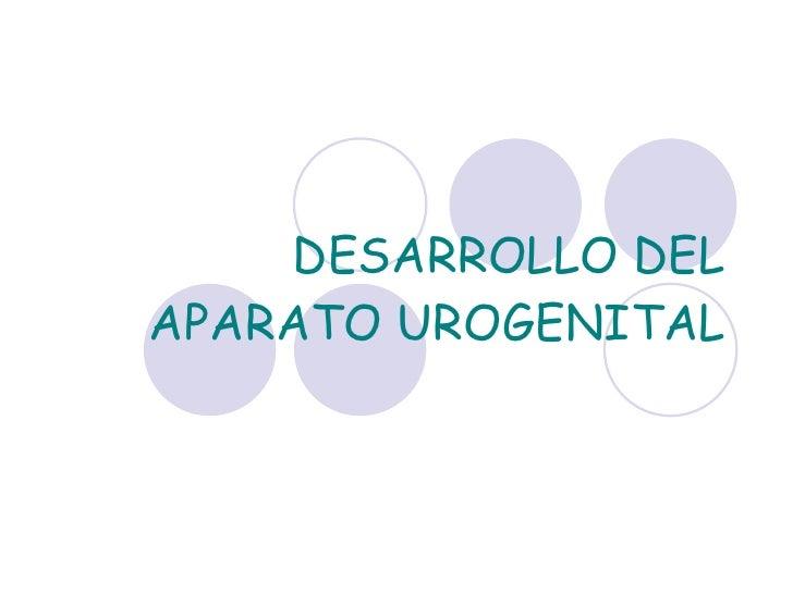 DESARROLLO DEL APARATO UROGENITAL
