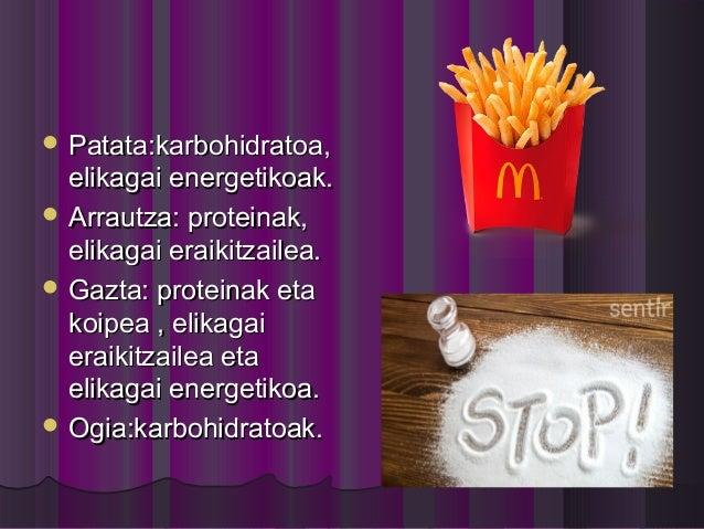  Patata:karbohidratoa,Patata:karbohidratoa, elikagai energetikoak.elikagai energetikoak.  Arrautza: proteinak,Arrautza: ...