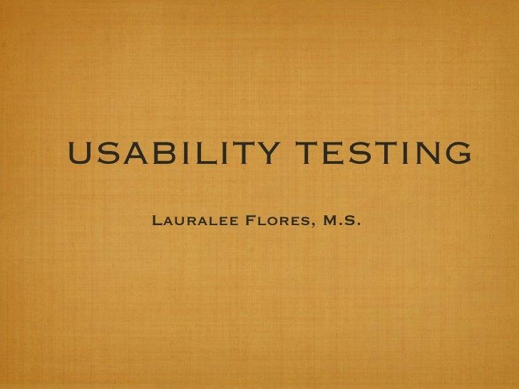 USABILITY TESTING <ul><li>Lauralee Flores, M.S.  </li></ul>