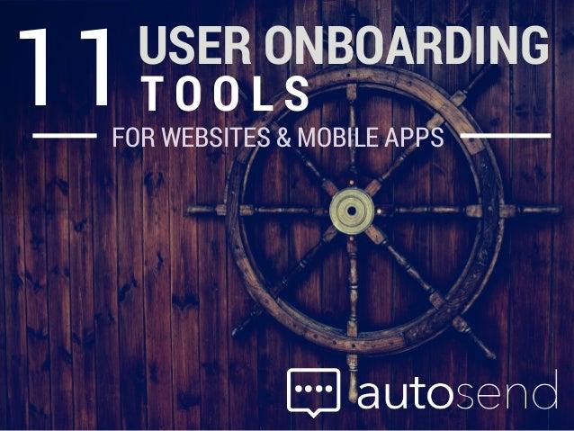 FOR WEBSITES & MOBILE APPS USER ONBOARDING T O O L S11