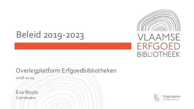 Beleid 2019-2023 Overlegplatform Erfgoedbibliotheken 2018-11-14 EvaWuyts Coördinator