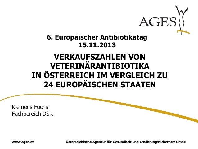 6. Europäischer Antibiotikatag 15.11.2013  VERKAUFSZAHLEN VON VETERINÄRANTIBIOTIKA IN ÖSTERREICH IM VERGLEICH ZU 24 EUROPÄ...