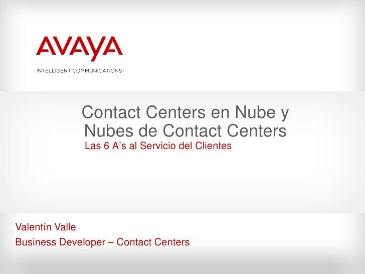 Contact Centers en Nube y              Nubes de Contact Centers               Las 6 A's al Servicio del Clientes     Valen...