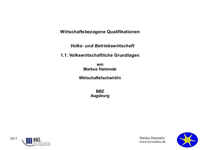 2017 Markus Hammele www.let-online.de Wirtschaftsbezogene Qualifikationen Volks- und Betriebswirtschaft 1.1. Volkswirtscha...