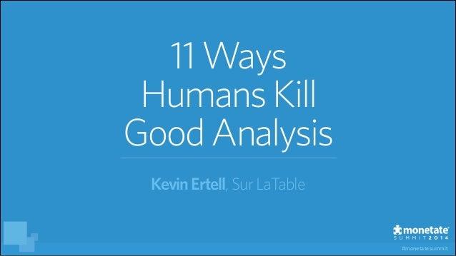 #monetatesummit 11 Ways HumansKill GoodAnalysis KevinErtell, SurLaTable