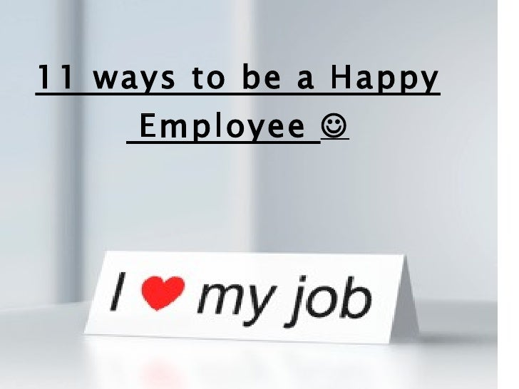 11 ways to be a Happy  Employee  