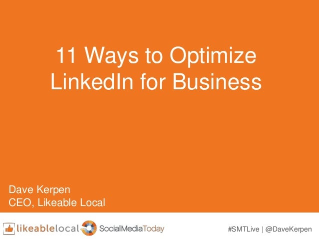 #SMTLive | @DaveKerpen 11 Ways to Optimize LinkedIn for Business Dave Kerpen CEO, Likeable Local