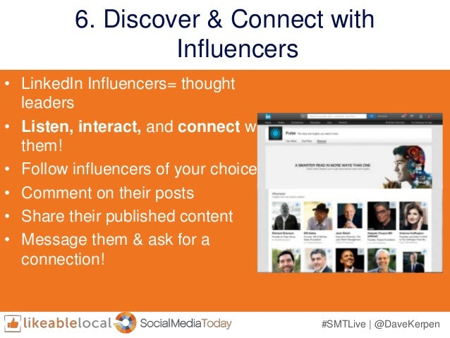 #SMTLive | @DaveKerpen 6. Discover & Connect with Influencers • LinkedIn Influencers= thought leaders • Listen, interact, ...