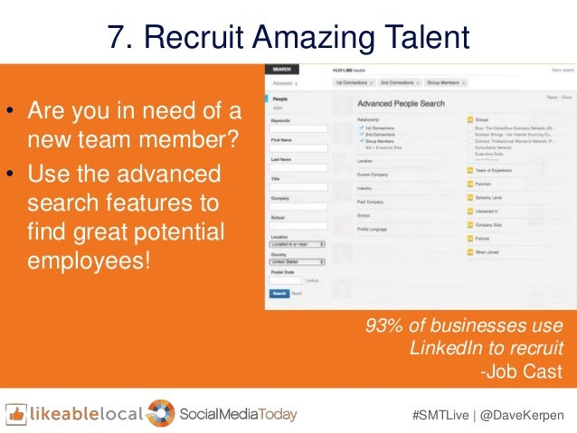 #SMTLive | @DaveKerpen 7. Recruit Amazing Talent • Are you in need of a new team member? • Use the advanced search feature...