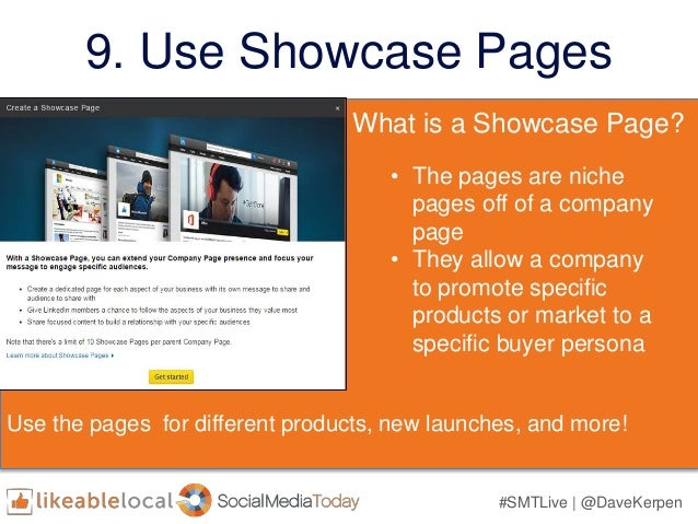 #SMTLive | @DaveKerpen 9. Use Showcase Pages What is a Showcase Page? • The pages are niche pages off of a company page • ...