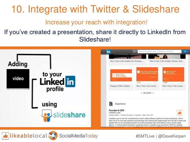 #SMTLive | @DaveKerpen 10. Integrate with Twitter & Slideshare If you've created a presentation, share it directly to Link...