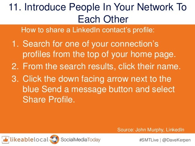 #SMTLive | @DaveKerpen 11. Introduce People In Your Network To Each Other Source: John Murphy, LinkedIn 1. Search for one ...