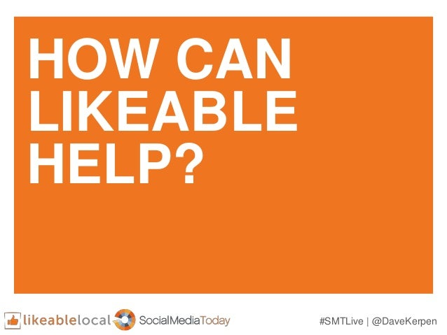 #SMTLive | @DaveKerpen HOW CAN LIKEABLE HELP?