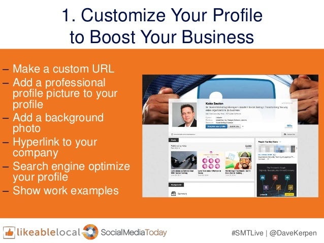 #SMTLive | @DaveKerpen 1. Customize Your Profile to Boost Your Business – Make a custom URL – Add a professional profile p...