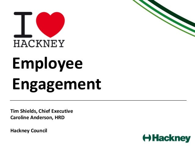 EmployeeEngagementTim Shields, Chief ExecutiveCaroline Anderson, HRDHackney Council