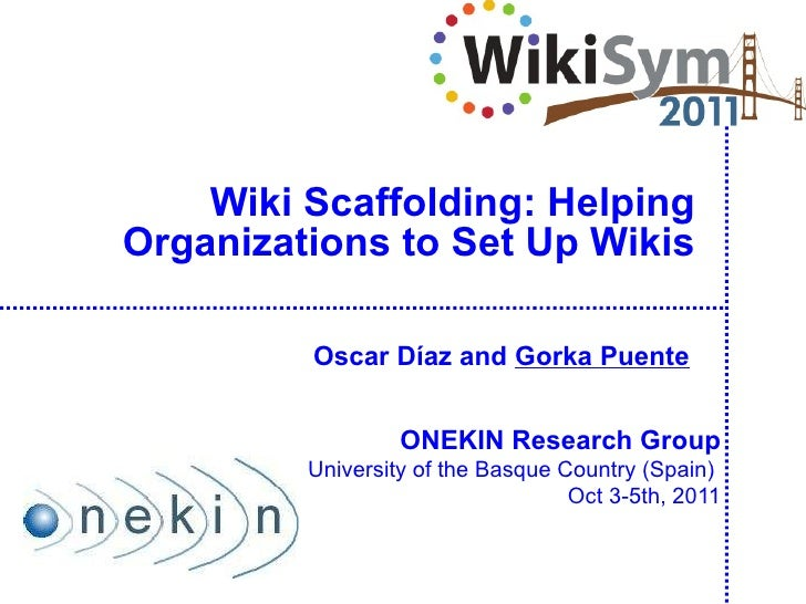 Wiki  Scaffolding : Helping Organizations to Set Up Wikis ONEKIN Research Group University of the Basque Country (Spain)  ...