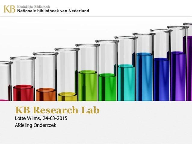 KB Research Lab Lotte Wilms, 24-03-2015 Afdeling Onderzoek