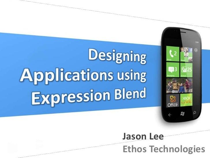 Designing<br />Applications using<br />Expression Blend<br />Jason Lee<br />Ethos Technologies<br />