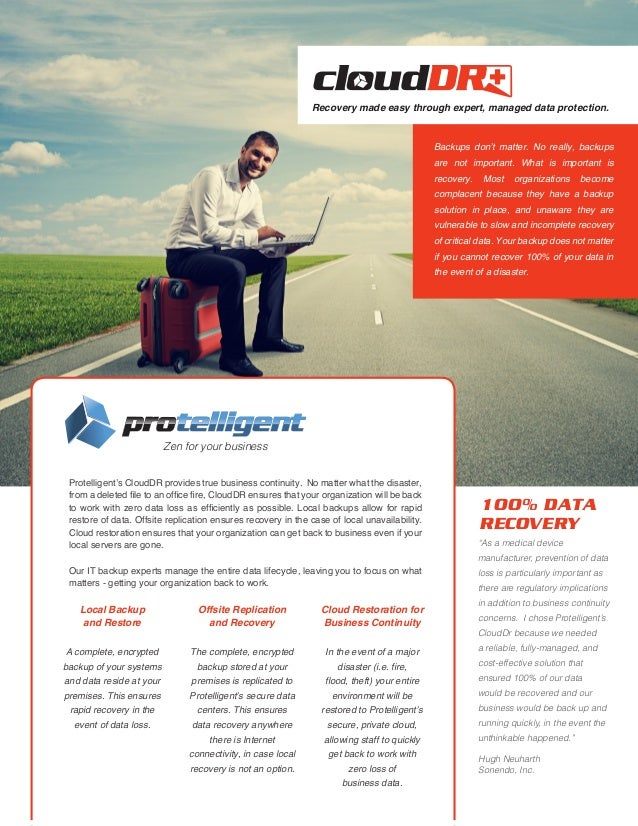 Protelligent's CloudDR provides true business continuity. No matter what the disaster, from a deleted file to an office fi...