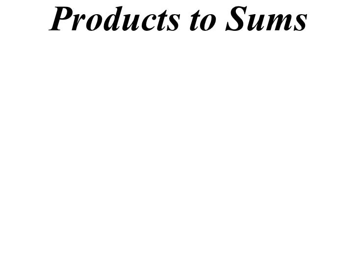 Products to Sums