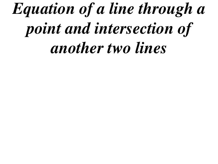 Equation of a line through a point and intersection of    another two lines