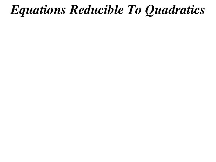 Equations Reducible To Quadratics