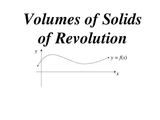 Volumes of Solids of Revolution y y = f(x) x